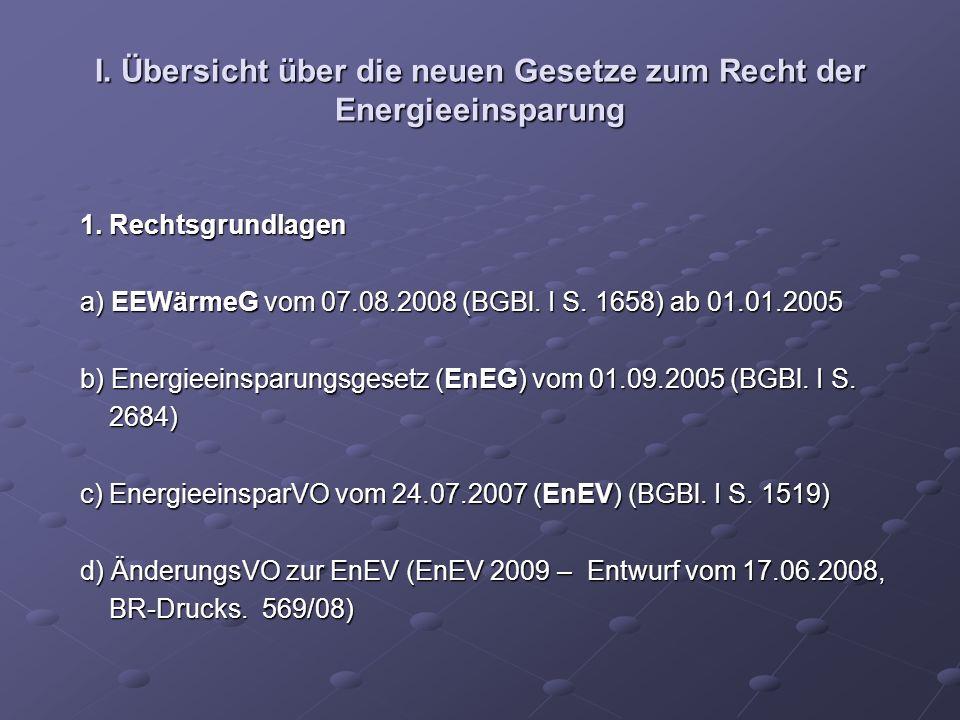 I. Übersicht über die neuen Gesetze zum Recht der Energieeinsparung 1. Rechtsgrundlagen 1. Rechtsgrundlagen a) EEWärmeG vom 07.08.2008 (BGBl. I S. 165