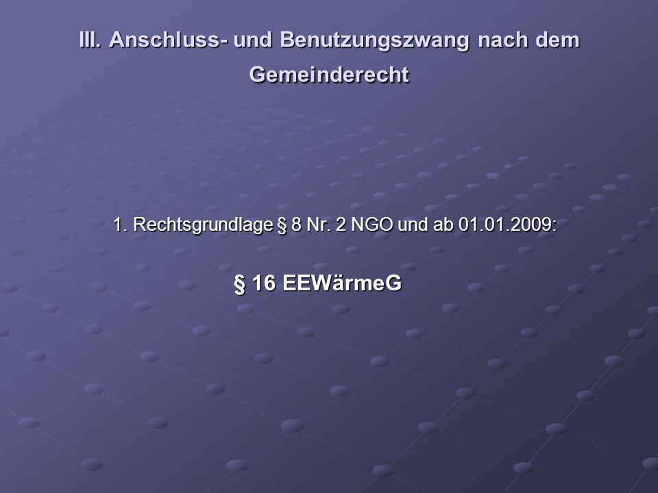 III. Anschluss- und Benutzungszwang nach dem Gemeinderecht 1. Rechtsgrundlage § 8 Nr. 2 NGO und ab 01.01.2009: 1. Rechtsgrundlage § 8 Nr. 2 NGO und ab