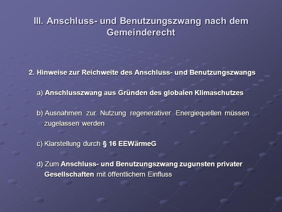 III. Anschluss- und Benutzungszwang nach dem Gemeinderecht 2. Hinweise zur Reichweite des Anschluss- und Benutzungszwangs 2. Hinweise zur Reichweite d