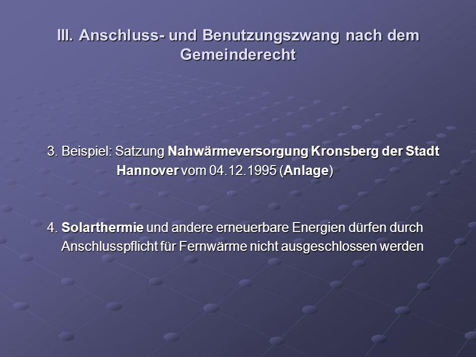 III. Anschluss- und Benutzungszwang nach dem Gemeinderecht 3. Beispiel: Satzung Nahwärmeversorgung Kronsberg der Stadt 3. Beispiel: Satzung Nahwärmeve
