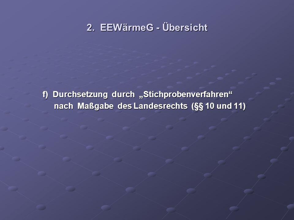 2. EEWärmeG - Übersicht f) Durchsetzung durch Stichprobenverfahren f) Durchsetzung durch Stichprobenverfahren nach Maßgabe des Landesrechts (§§ 10 und