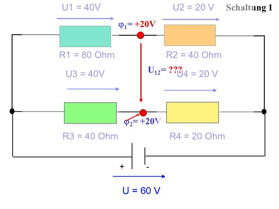 Schaltung 1 2 = +20V U1 = 40V U2 = 20 V R1 = 80 Ohm R2 = 40 Ohm 1 = +20V U3 = 40V U4 = 20 V R3 = 40 Ohm R4 = 20 Ohm U 12 = ???