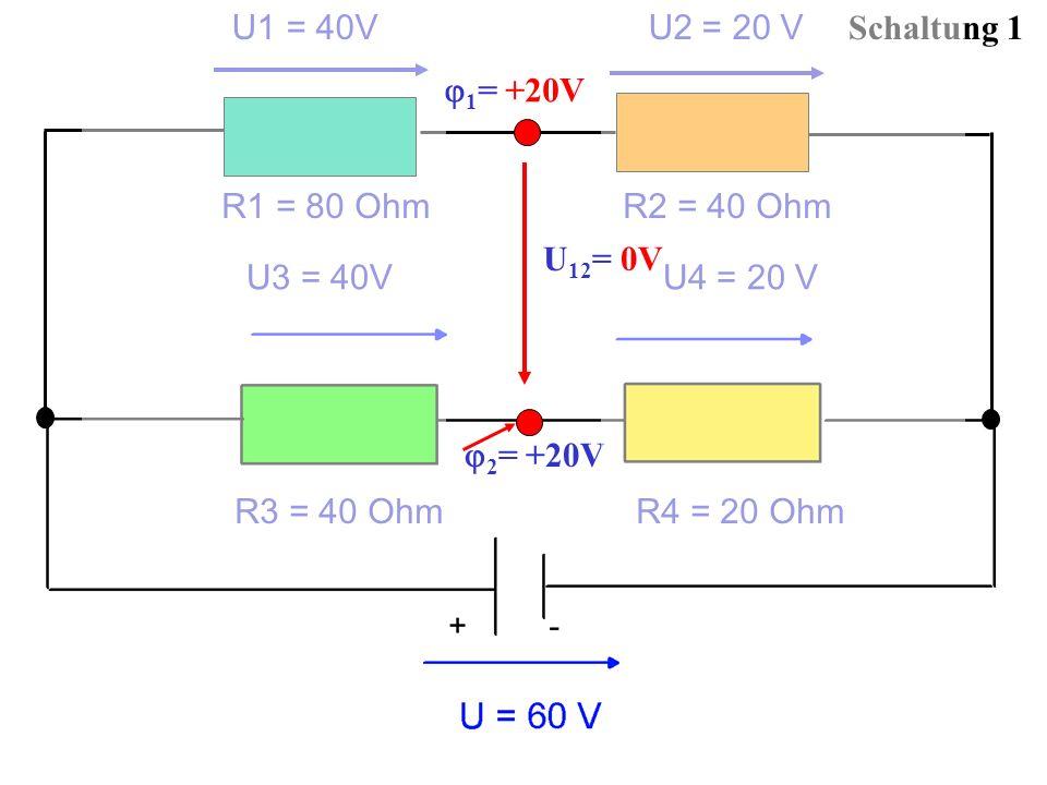 Schaltung 1 2 = +20V U1 = 40V U2 = 20 V R1 = 80 Ohm R2 = 40 Ohm 1 = +20V U3 = 40V U4 = 20 V R3 = 40 Ohm R4 = 20 Ohm U 12 = 0V