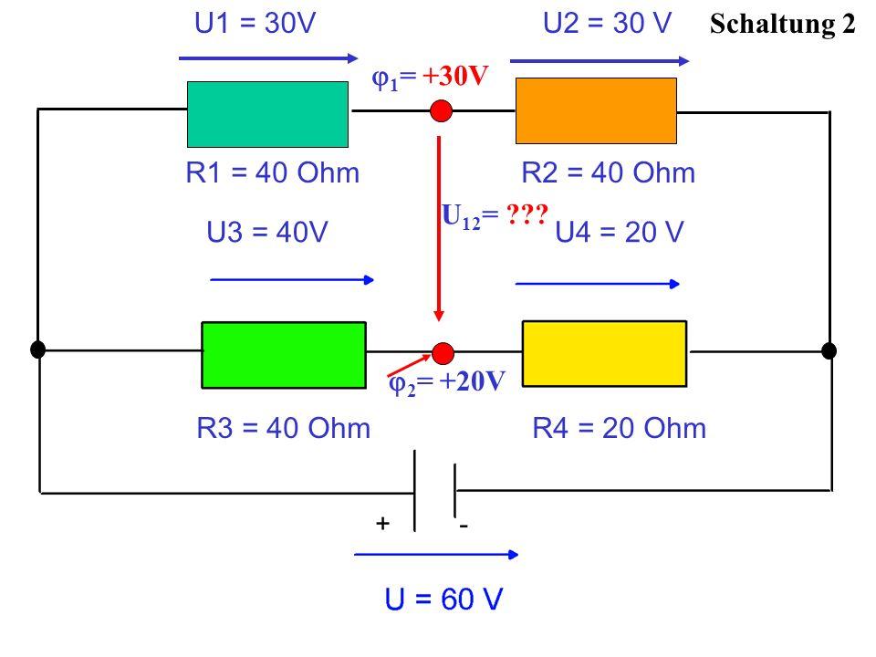 Schaltung 2 2 = +20V U1 = 30V U2 = 30 V R1 = 40 Ohm R2 = 40 Ohm 1 = +30V U3 = 40V U4 = 20 V R3 = 40 Ohm R4 = 20 Ohm U 12 = ???
