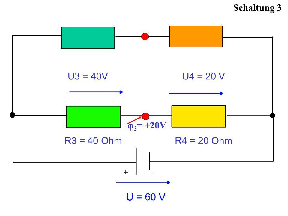 Schaltung 3 2 = +20V U3 = 40V U4 = 20 V R3 = 40 Ohm R4 = 20 Ohm