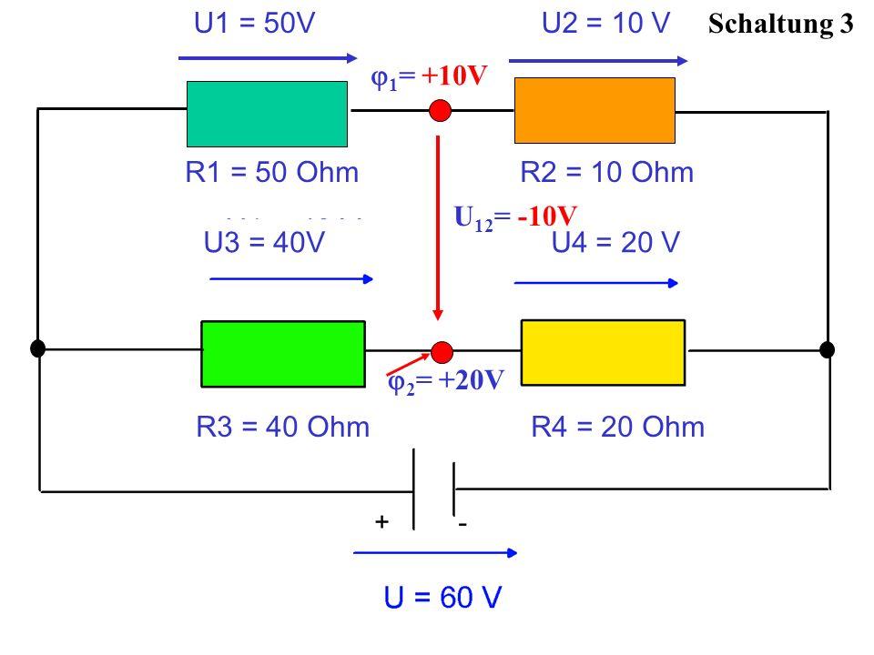 Schaltung 3 2 = +20V U1 = 50V U2 = 10 V R1 = 50 Ohm R2 = 10 Ohm 1 = +10V U3 = 40V U4 = 20 V R3 = 40 Ohm R4 = 20 Ohm U 12 = -10V