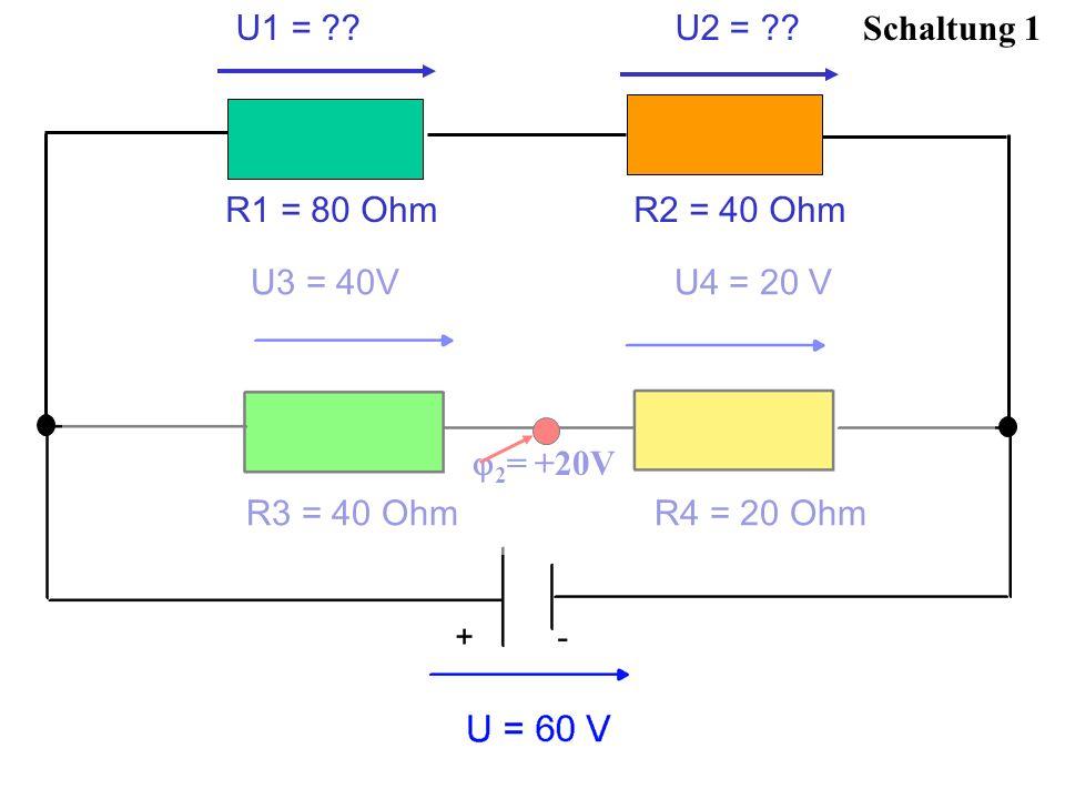 Schaltung 1 2 = +20V U1 = ?? U2 = ?? R1 = 80 Ohm R2 = 40 Ohm U3 = 40V U4 = 20 V R3 = 40 Ohm R4 = 20 Ohm