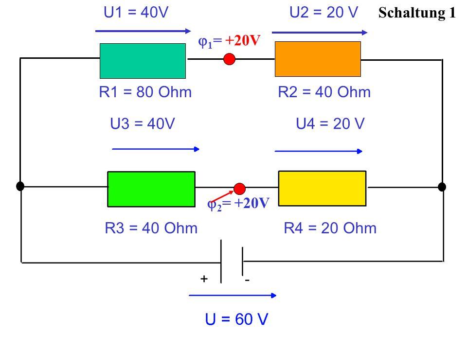 Schaltung 1 2 = +20V U1 = 40V U2 = 20 V R1 = 80 Ohm R2 = 40 Ohm 1 = +20V U3 = 40V U4 = 20 V R3 = 40 Ohm R4 = 20 Ohm