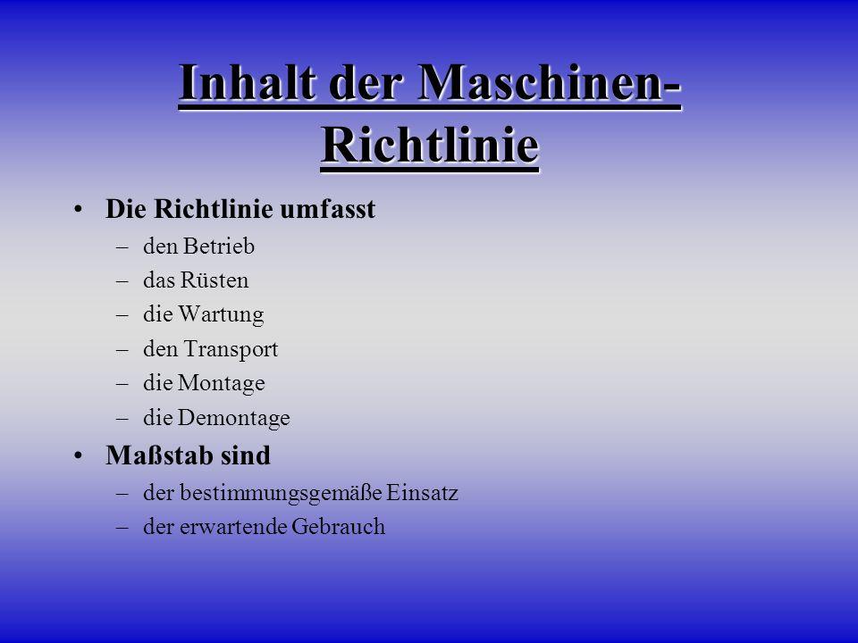 Inhalt der Maschinen- Richtlinie Die Richtlinie umfasst –den Betrieb –das Rüsten –die Wartung –den Transport –die Montage –die Demontage Maßstab sind
