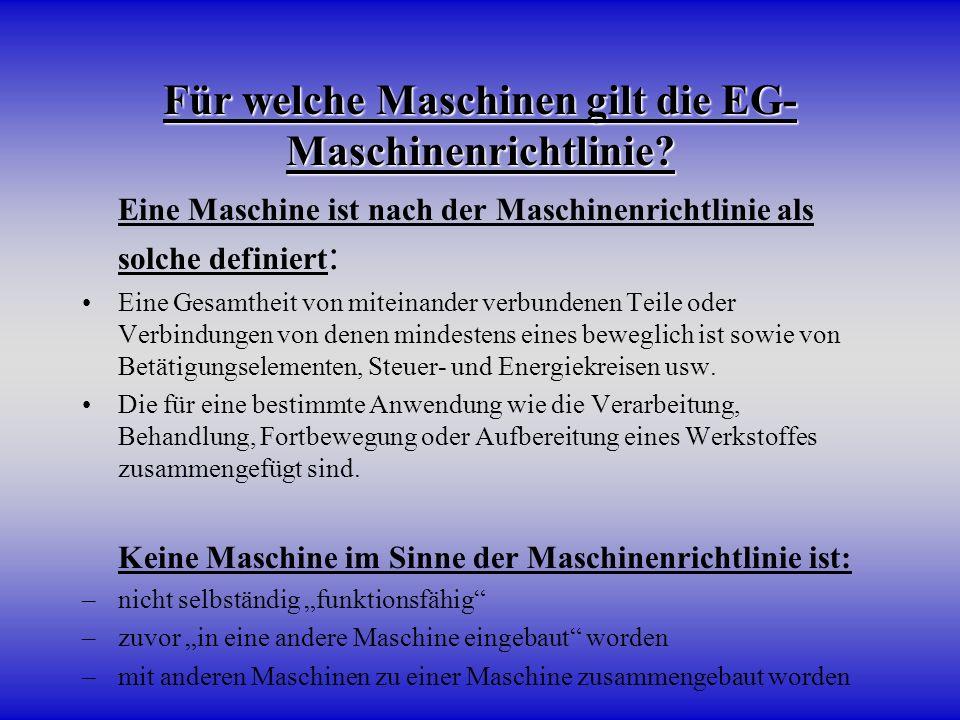 Für welche Maschinen gilt die EG- Maschinenrichtlinie? Eine Maschine ist nach der Maschinenrichtlinie als solche definiert : Eine Gesamtheit von mitei