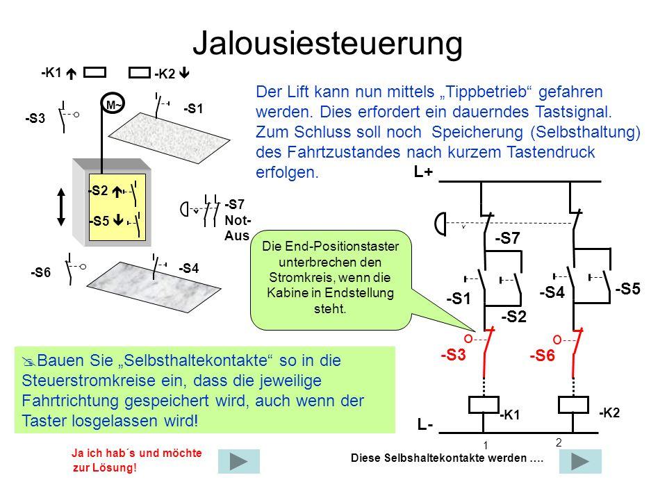 Jalousiesteuerung Der Lift kann nun mittels Tippbetrieb gefahren werden. Dies erfordert ein dauerndes Tastsignal. Zum Schluss soll noch Speicherung (S