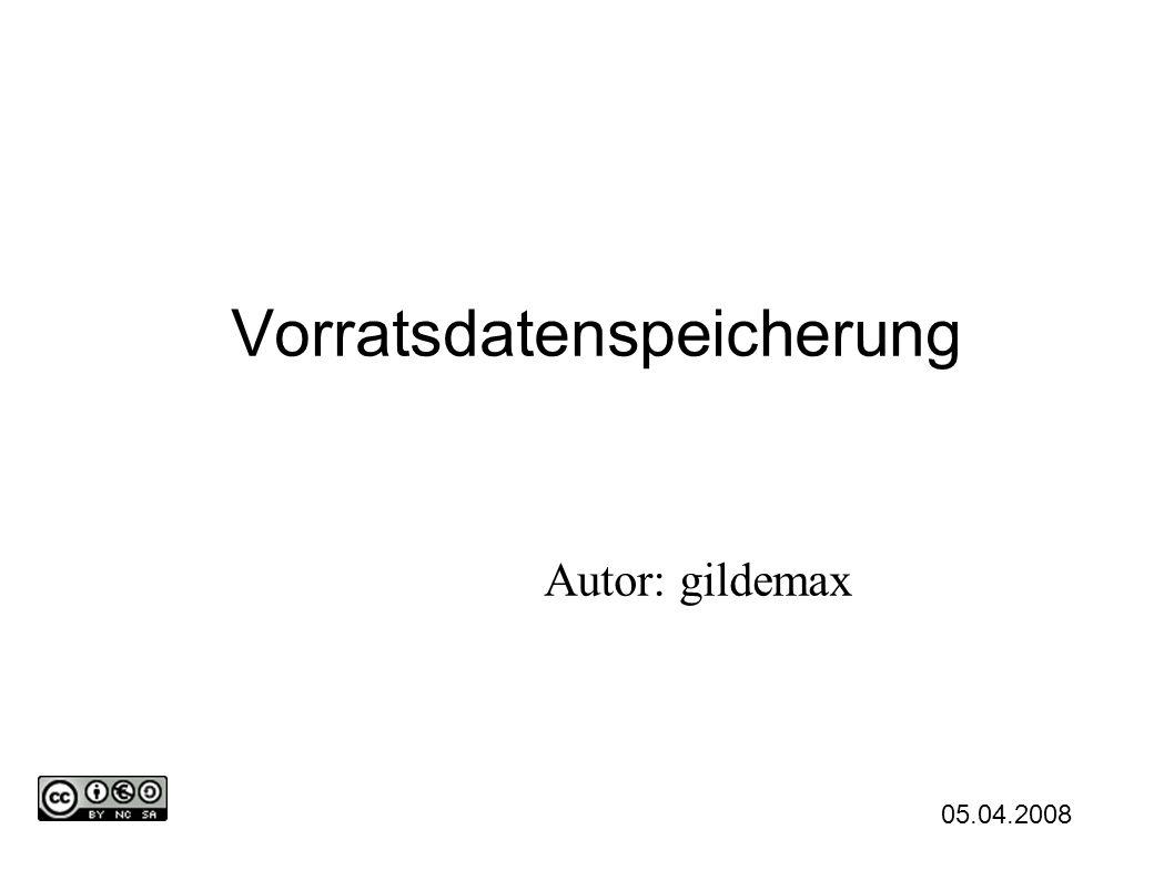 Vorratsdatenspeicherung Autor: gildemax 05.04.2008