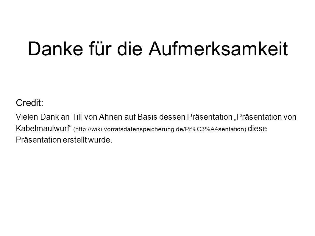 Danke für die Aufmerksamkeit Credit: Vielen Dank an Till von Ahnen auf Basis dessen Präsentation Präsentation von Kabelmaulwurf (http://wiki.vorratsda