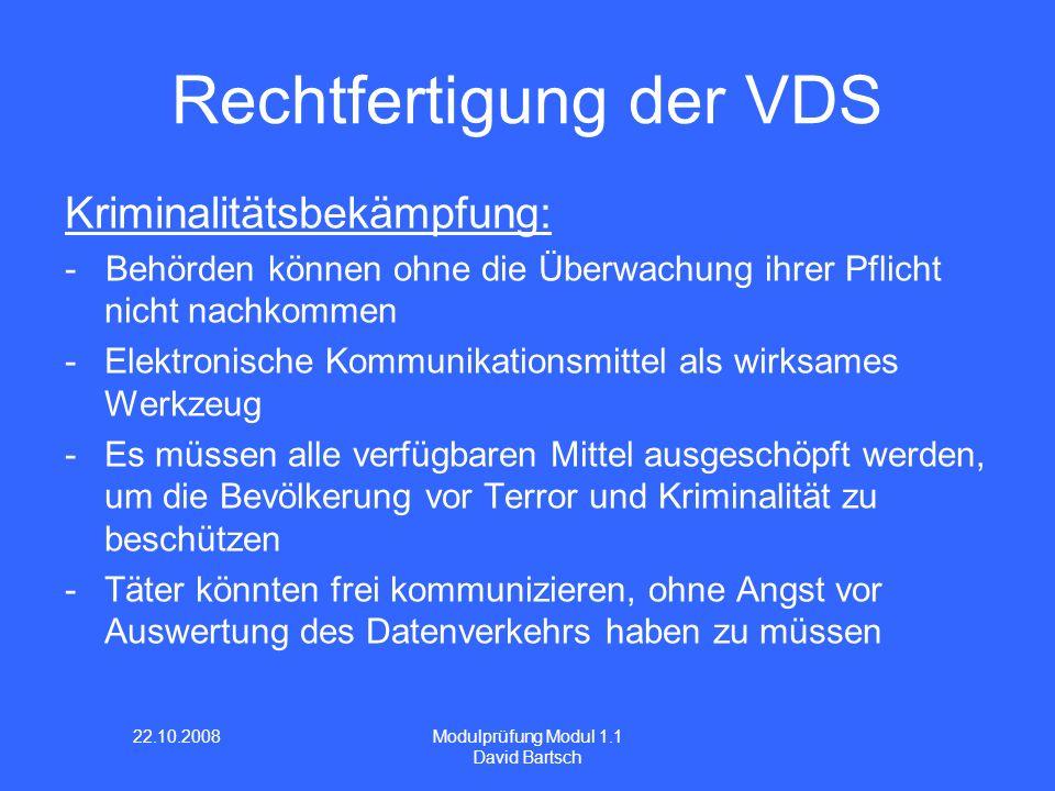 22.10.2008 Modulprüfung Modul 1.1 David Bartsch Rechtfertigung der VDS Kriminalitätsbekämpfung: - Behörden können ohne die Überwachung ihrer Pflicht n