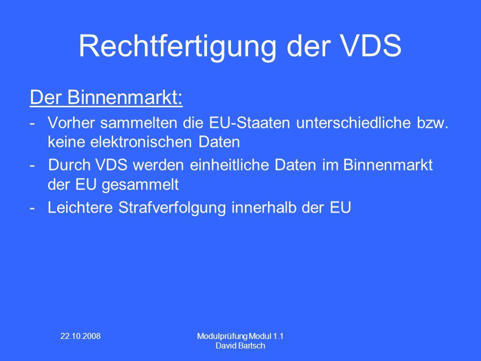 22.10.2008 Modulprüfung Modul 1.1 David Bartsch Rechtfertigung der VDS Der Binnenmarkt: -Vorher sammelten die EU-Staaten unterschiedliche bzw.