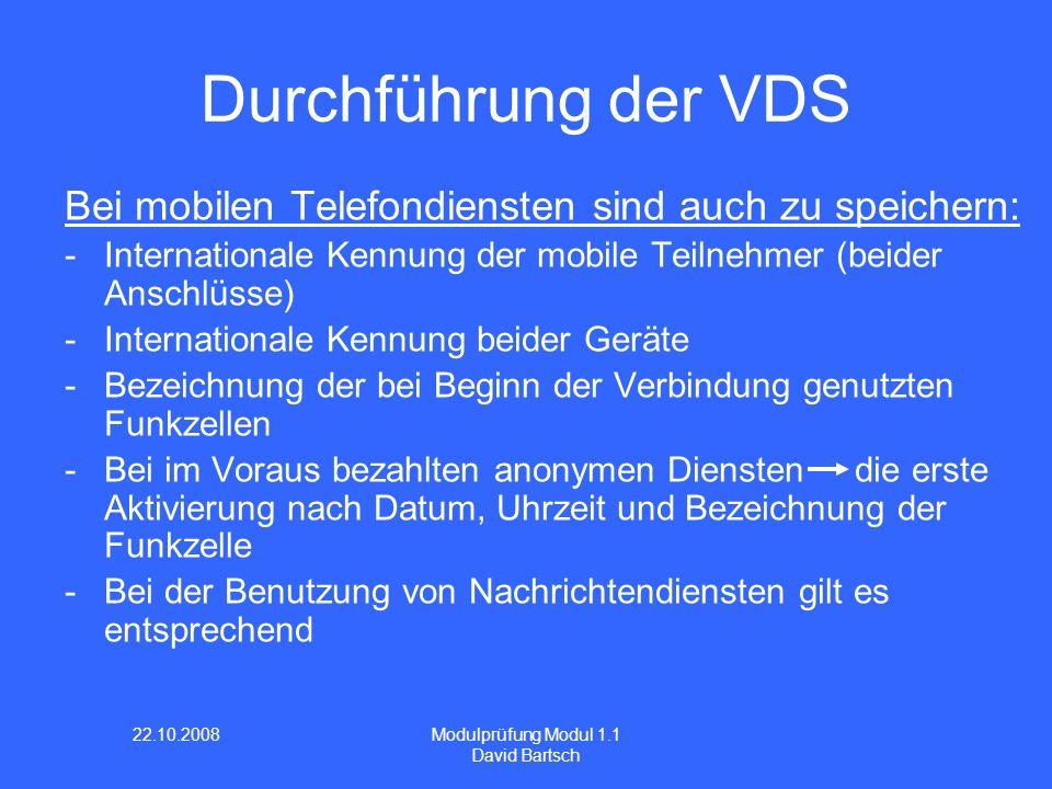 22.10.2008 Modulprüfung Modul 1.1 David Bartsch Durchführung der VDS Bei mobilen Telefondiensten sind auch zu speichern: -Internationale Kennung der m