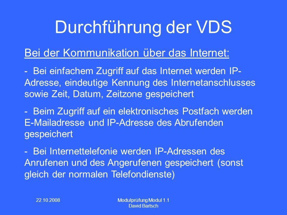 22.10.2008 Modulprüfung Modul 1.1 David Bartsch Durchführung der VDS Bei der Kommunikation über das Internet: - Bei einfachem Zugriff auf das Internet