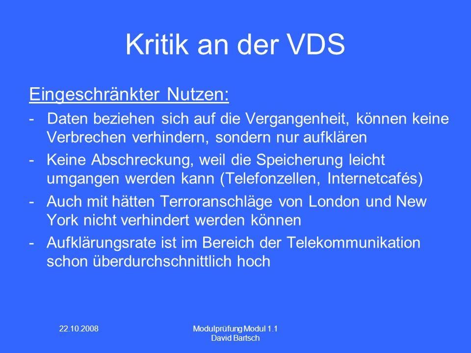 22.10.2008 Modulprüfung Modul 1.1 David Bartsch Kritik an der VDS Eingeschränkter Nutzen: - Daten beziehen sich auf die Vergangenheit, können keine Ve