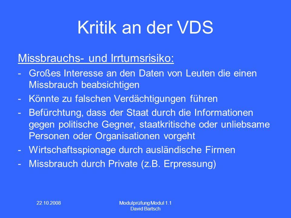 22.10.2008 Modulprüfung Modul 1.1 David Bartsch Kritik an der VDS Missbrauchs- und Irrtumsrisiko: -Großes Interesse an den Daten von Leuten die einen