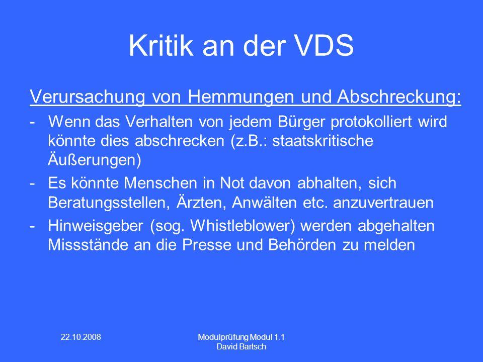22.10.2008 Modulprüfung Modul 1.1 David Bartsch Kritik an der VDS Verursachung von Hemmungen und Abschreckung: - Wenn das Verhalten von jedem Bürger p