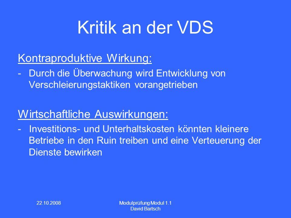 22.10.2008 Modulprüfung Modul 1.1 David Bartsch Kritik an der VDS Kontraproduktive Wirkung: -Durch die Überwachung wird Entwicklung von Verschleierung