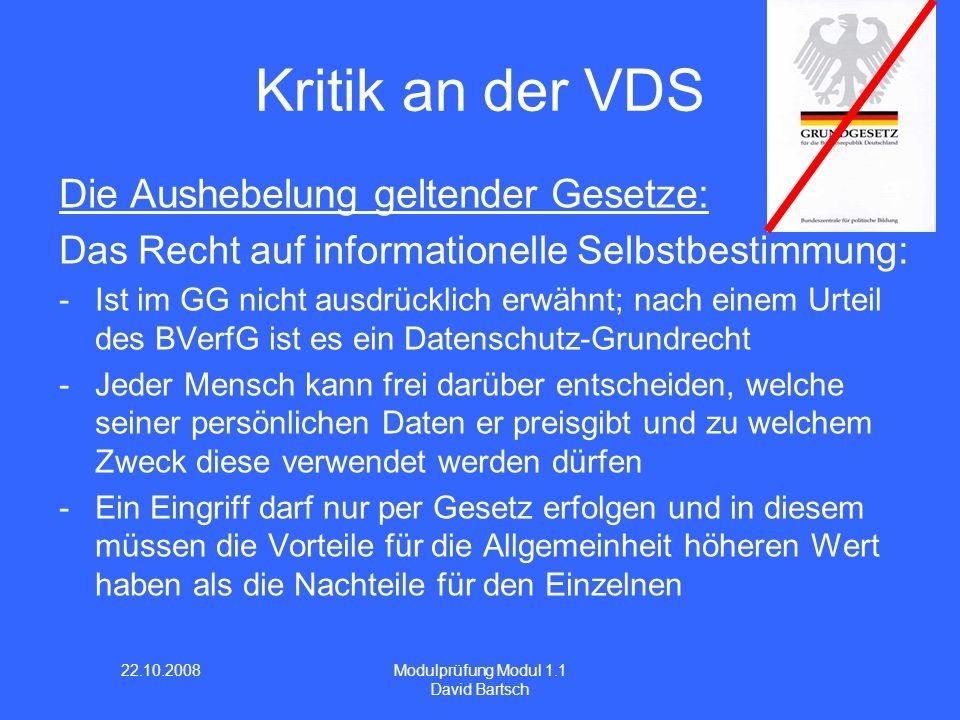 22.10.2008 Modulprüfung Modul 1.1 David Bartsch Kritik an der VDS Die Aushebelung geltender Gesetze: Das Recht auf informationelle Selbstbestimmung: -
