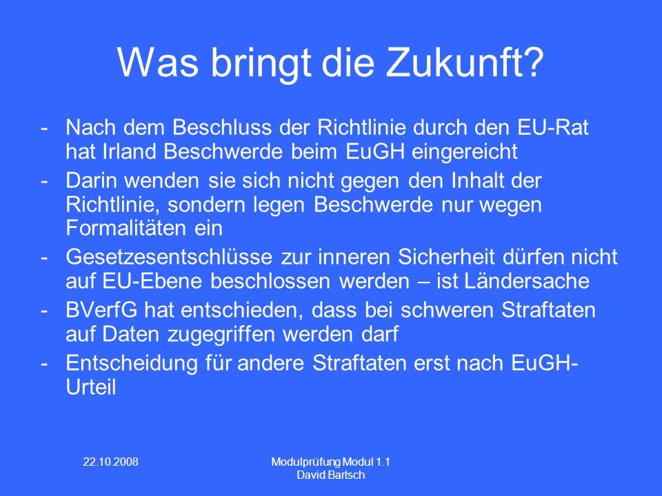 22.10.2008 Modulprüfung Modul 1.1 David Bartsch Was bringt die Zukunft? -Nach dem Beschluss der Richtlinie durch den EU-Rat hat Irland Beschwerde beim