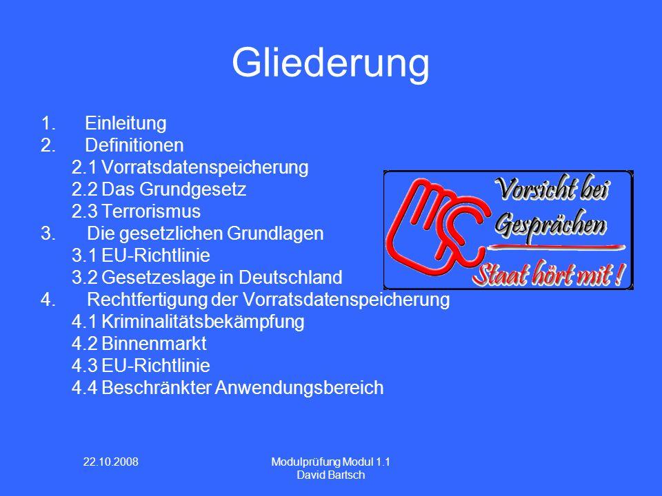 22.10.2008 Modulprüfung Modul 1.1 David Bartsch Gliederung 1.Einleitung 2.Definitionen 2.1 Vorratsdatenspeicherung 2.2 Das Grundgesetz 2.3 Terrorismus