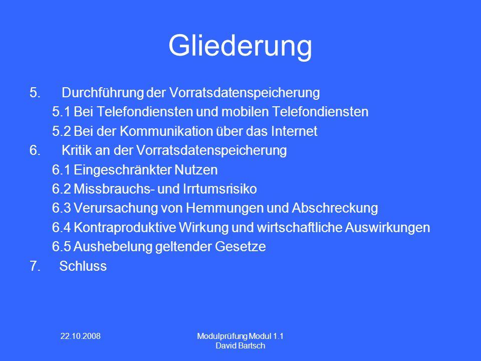 22.10.2008 Modulprüfung Modul 1.1 David Bartsch Gliederung 5.Durchführung der Vorratsdatenspeicherung 5.1 Bei Telefondiensten und mobilen Telefondiens