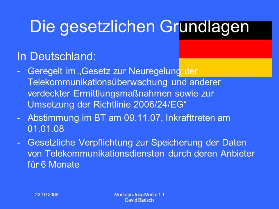 22.10.2008 Modulprüfung Modul 1.1 David Bartsch In Deutschland: -Geregelt im Gesetz zur Neuregelung der Telekommunikationsüberwachung und anderer verd