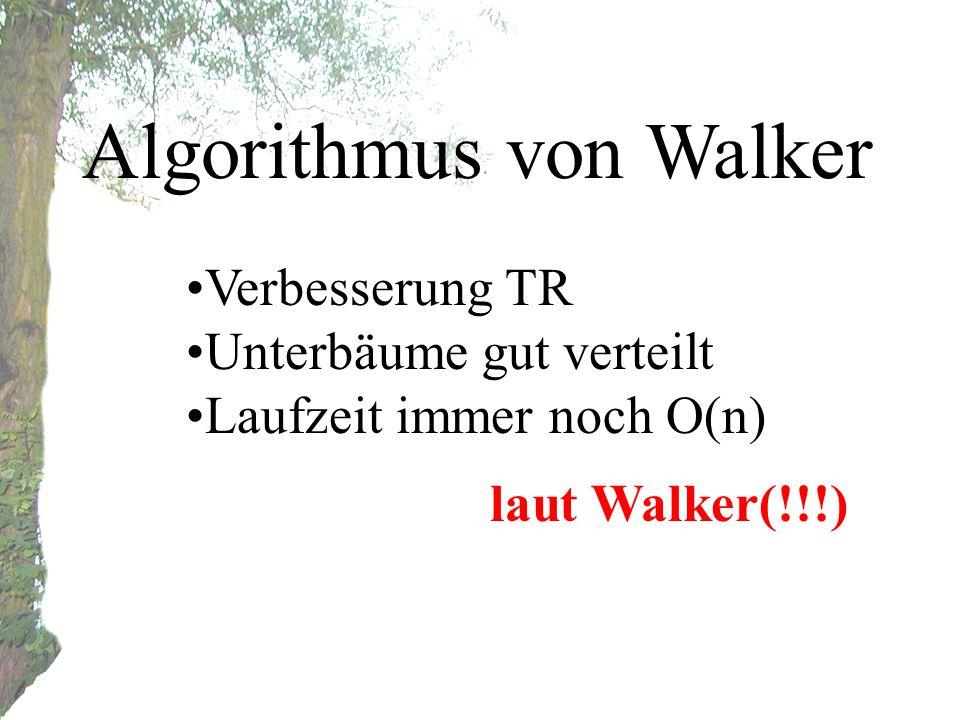 Algorithmus von Walker Verbesserung TR Unterbäume gut verteilt Laufzeit immer noch O(n) laut Walker(!!!)