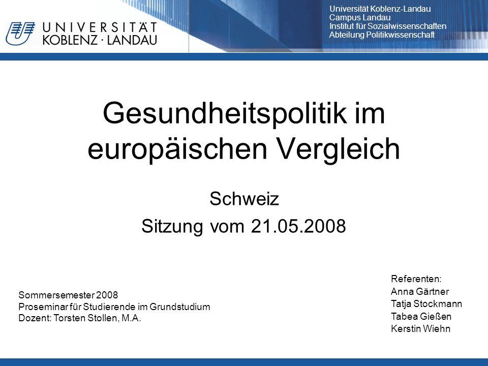 Gesundheitspolitik im europäischen Vergleich Schweiz Sitzung vom 21.05.2008 Referenten: Anna Gärtner Tatja Stockmann Tabea Gießen Kerstin Wiehn Sommer