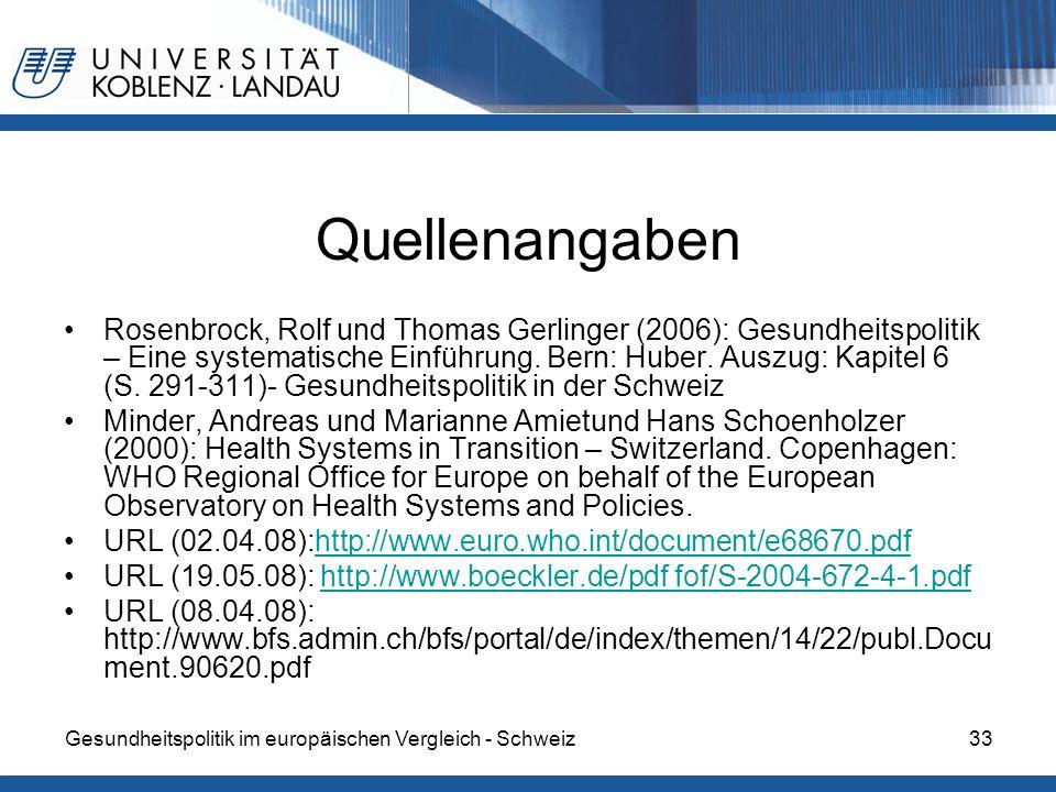 Gesundheitspolitik im europäischen Vergleich - Schweiz33 Quellenangaben Rosenbrock, Rolf und Thomas Gerlinger (2006): Gesundheitspolitik – Eine system