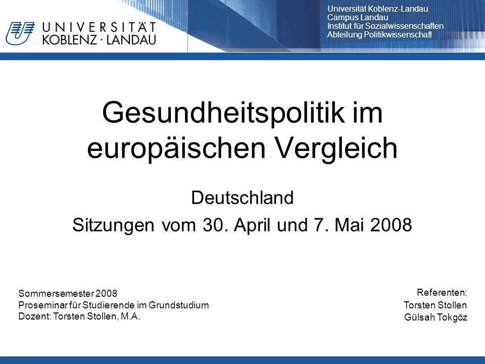 Gesundheitspolitik im europäischen Vergleich Deutschland Sitzungen vom 30. April und 7. Mai 2008 Referenten: Torsten Stollen Gülsah Tokgöz Sommersemes