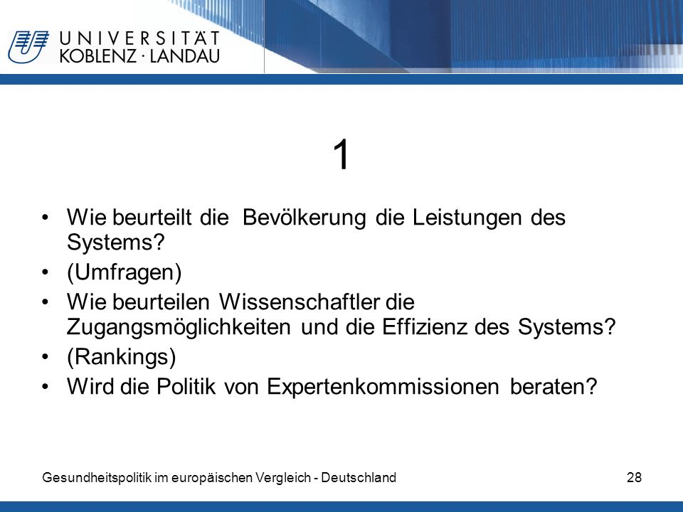 Gesundheitspolitik im europäischen Vergleich - Deutschland28 1 Wie beurteilt die Bevölkerung die Leistungen des Systems? (Umfragen) Wie beurteilen Wis