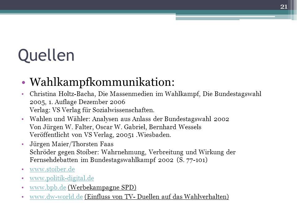 Quellen Wahlkampfkommunikation: Christina Holtz-Bacha, Die Massenmedien im Wahlkampf, Die Bundestagswahl 2005, 1. Auflage Dezember 2006 Verlag: VS Ver