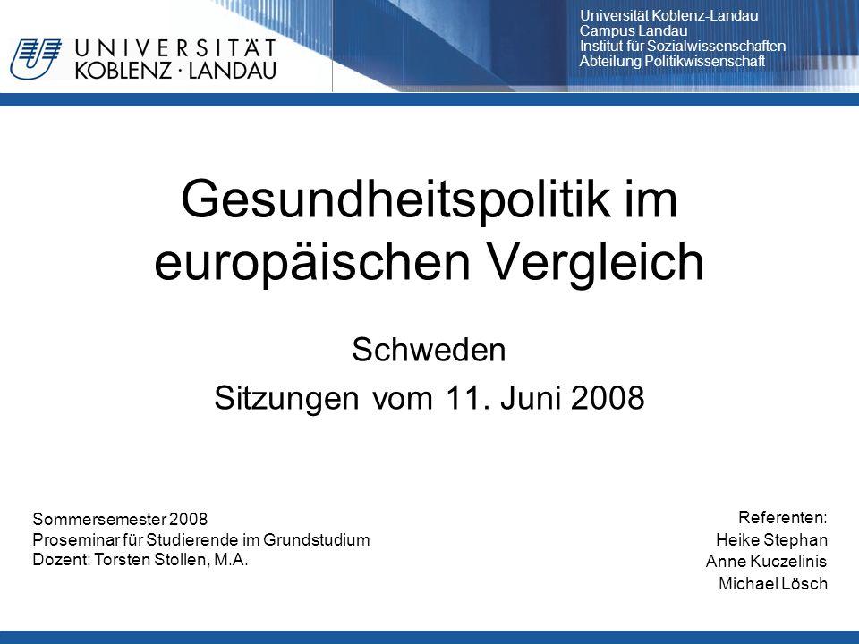 Gesundheitspolitik im europäischen Vergleich Schweden Sitzungen vom 11. Juni 2008 Referenten: Heike Stephan Anne Kuczelinis Michael Lösch Sommersemest