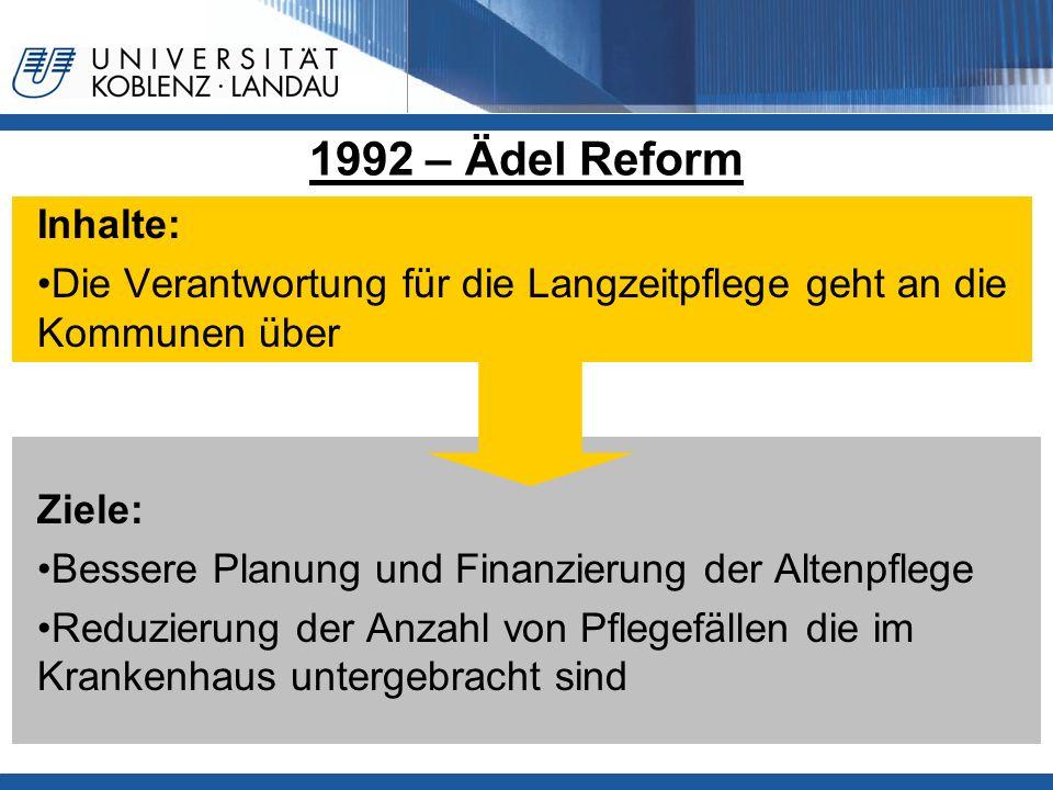 1992 – Ädel Reform Inhalte: Die Verantwortung für die Langzeitpflege geht an die Kommunen über Ziele: Bessere Planung und Finanzierung der Altenpflege