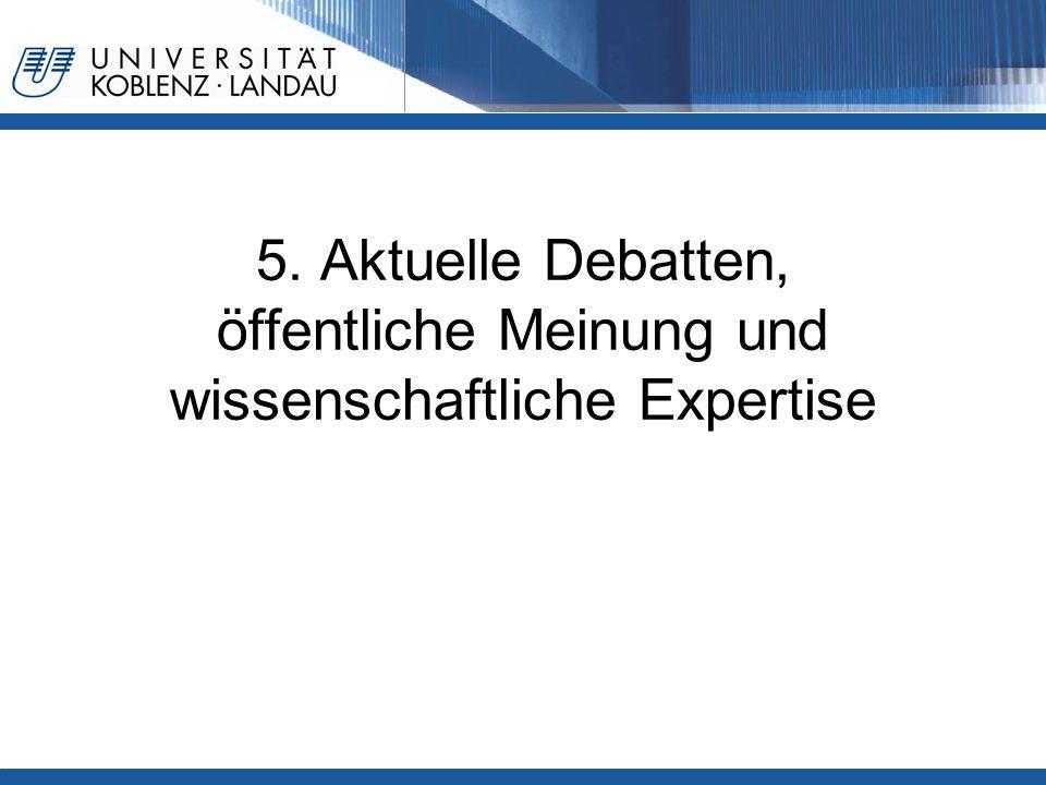 5. Aktuelle Debatten, öffentliche Meinung und wissenschaftliche Expertise