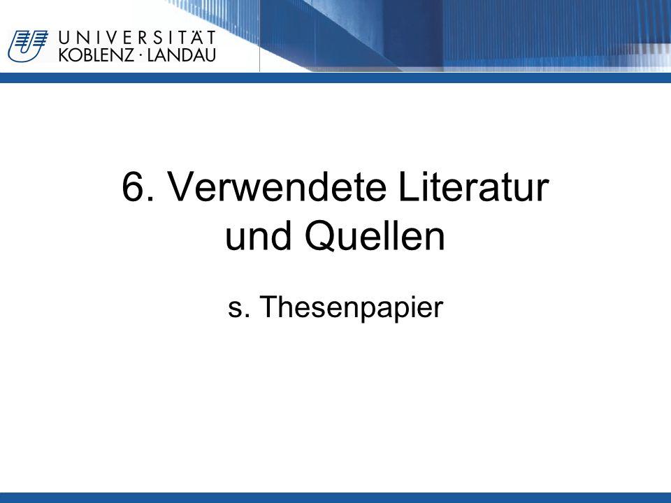 6. Verwendete Literatur und Quellen s. Thesenpapier