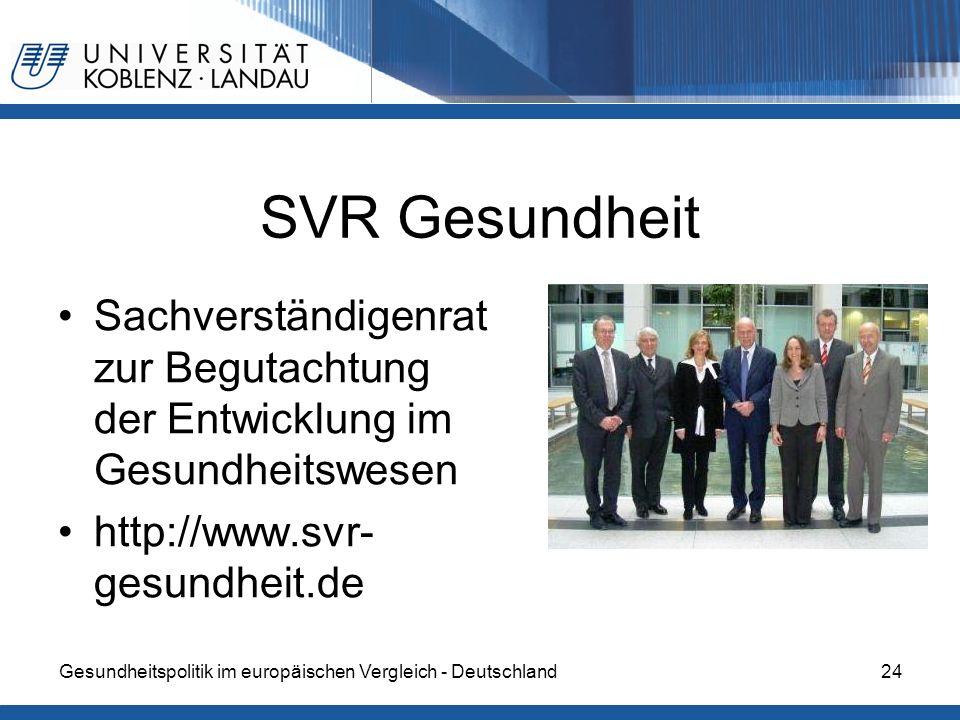 Gesundheitspolitik im europäischen Vergleich - Deutschland24 SVR Gesundheit Sachverständigenrat zur Begutachtung der Entwicklung im Gesundheitswesen http://www.svr- gesundheit.de