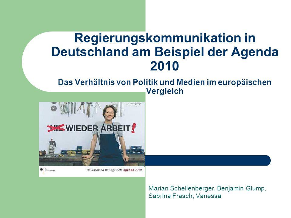 Regierungskommunikation in Deutschland am Beispiel der Agenda 2010 Das Verhältnis von Politik und Medien im europäischen Vergleich Marian Schellenberger, Benjamin Glump, Sabrina Frasch, Vanessa