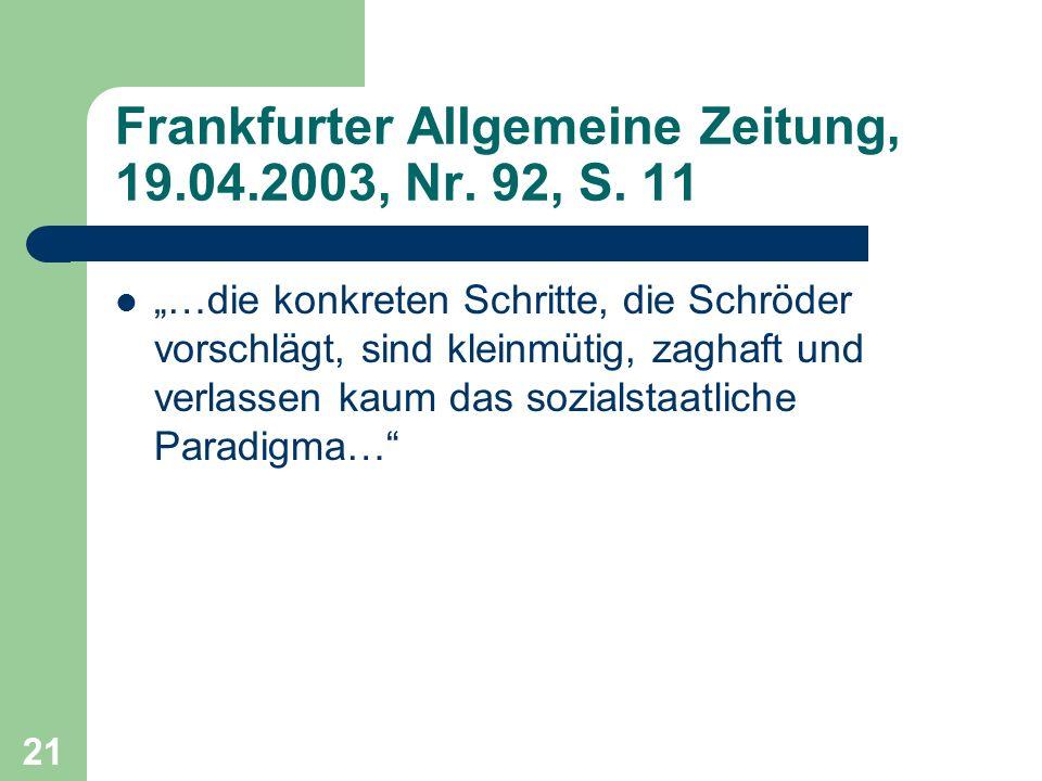 Frankfurter Allgemeine Zeitung, 19.04.2003, Nr. 92, S. 11 …die konkreten Schritte, die Schröder vorschlägt, sind kleinmütig, zaghaft und verlassen kau
