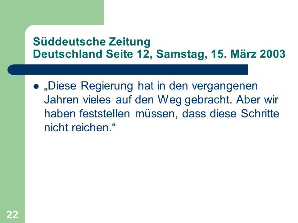 Süddeutsche Zeitung Deutschland Seite 12, Samstag, 15. März 2003 Diese Regierung hat in den vergangenen Jahren vieles auf den Weg gebracht. Aber wir h