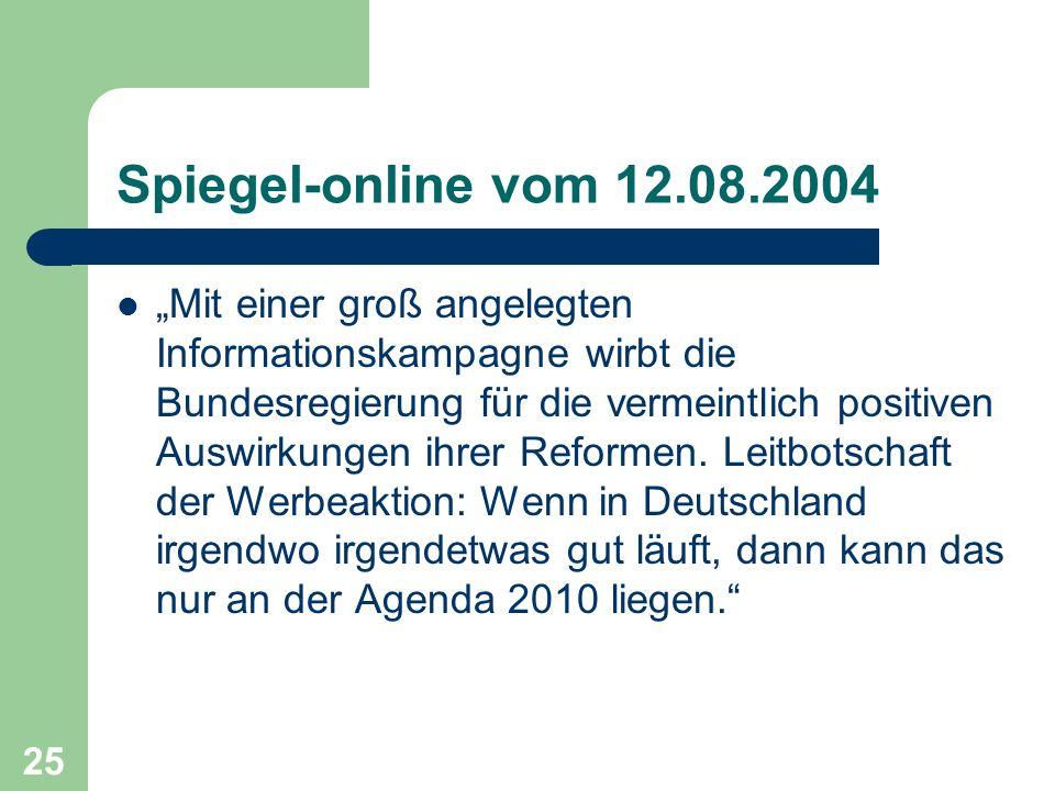 Spiegel-online vom 12.08.2004 Mit einer groß angelegten Informationskampagne wirbt die Bundesregierung für die vermeintlich positiven Auswirkungen ihr