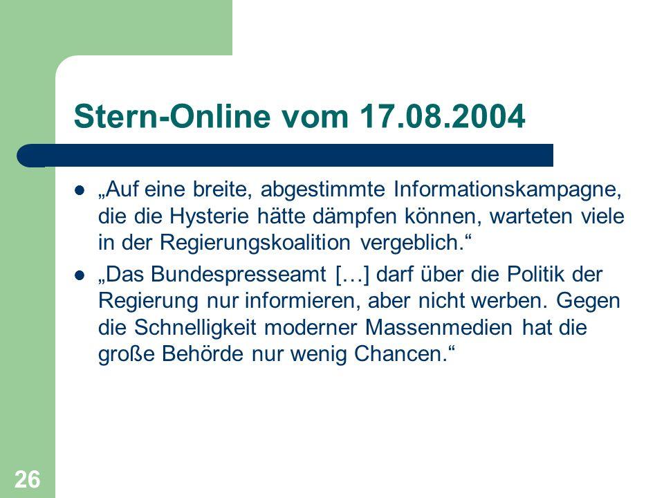 Stern-Online vom 17.08.2004 Auf eine breite, abgestimmte Informationskampagne, die die Hysterie hätte dämpfen können, warteten viele in der Regierungs