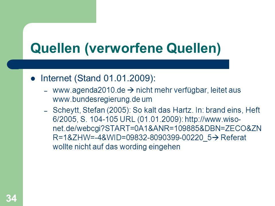 Quellen (verworfene Quellen) Internet (Stand 01.01.2009): – www.agenda2010.de nicht mehr verfügbar, leitet aus www.bundesregierung.de um – Scheytt, Stefan (2005): So kalt das Hartz.