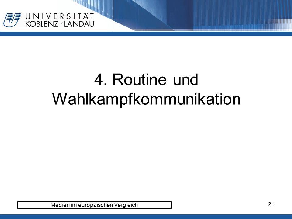 21 4. Routine und Wahlkampfkommunikation Medien im europäischen Vergleich