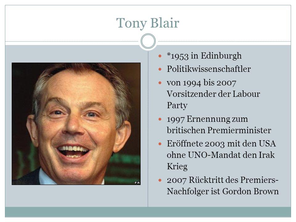 Tony Blair *1953 in Edinburgh Politikwissenschaftler von 1994 bis 2007 Vorsitzender der Labour Party 1997 Ernennung zum britischen Premierminister Erö