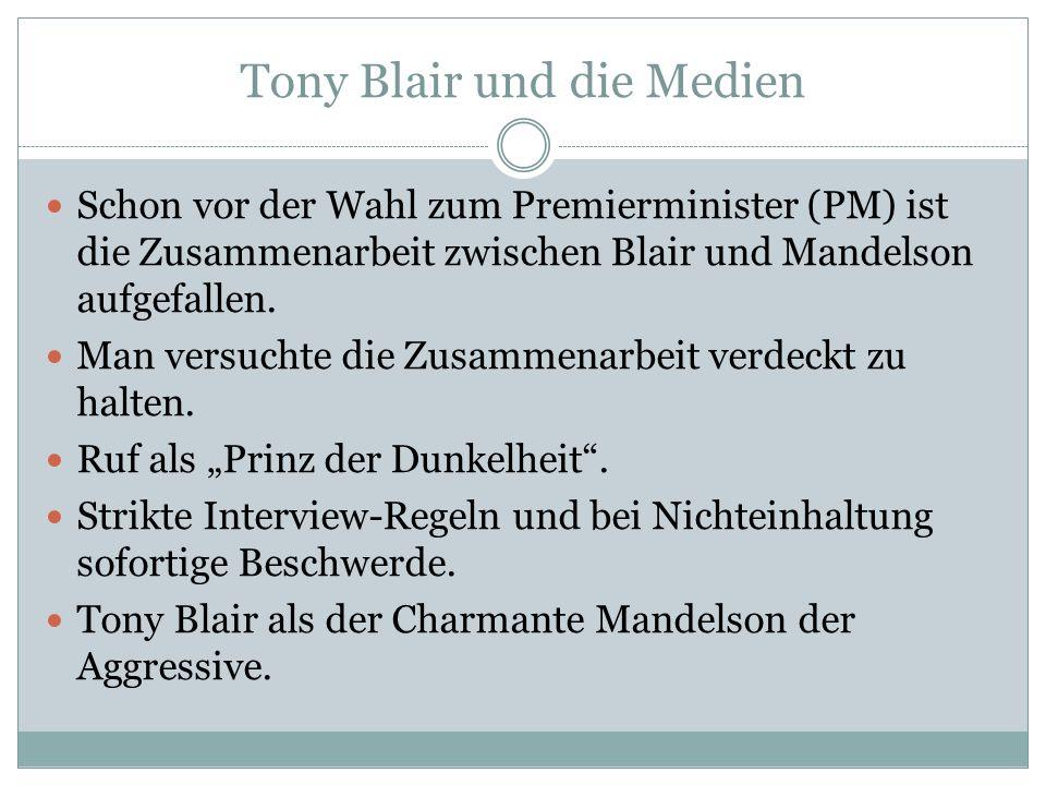 Tony Blair und die Medien Schon vor der Wahl zum Premierminister (PM) ist die Zusammenarbeit zwischen Blair und Mandelson aufgefallen. Man versuchte d